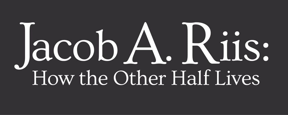 Jacob A. Riis: How the Other Half Lives